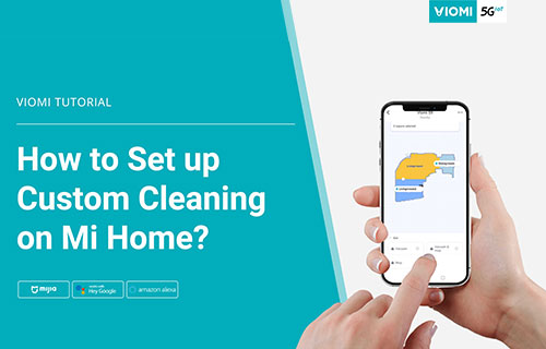 Viomi Robot Vacuum-mop - How to Set up Custom Cleaning on Mijia App