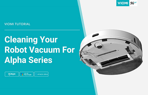 How to Clean Your Viomi Robot Vacuum-mop - For Alpha Series