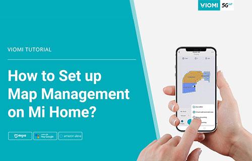 Viomi Robot Vacuum-mop - How to Set up Map Management on Mijia App